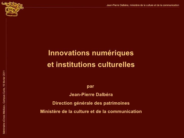 Innovations numériques   et institutions culturelles                     par             Jean-Pierre Dalbéra     Direction...