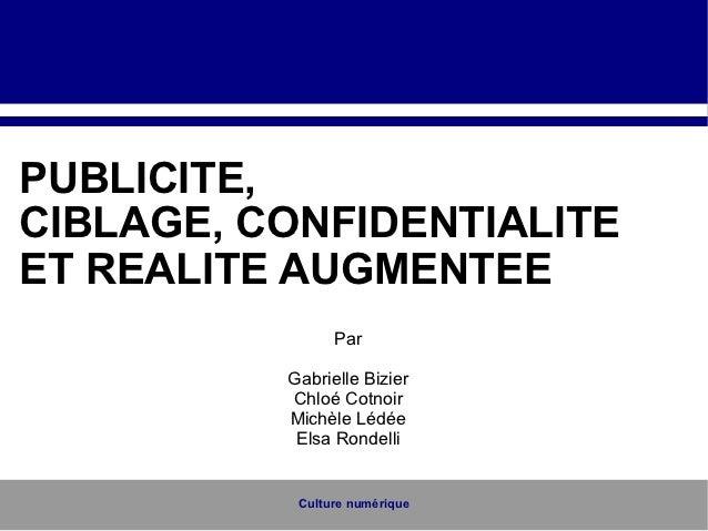 PUBLICITE,CIBLAGE, CONFIDENTIALITEET REALITE AUGMENTEE                Par          Gabrielle Bizier          Chloé Cotnoir...