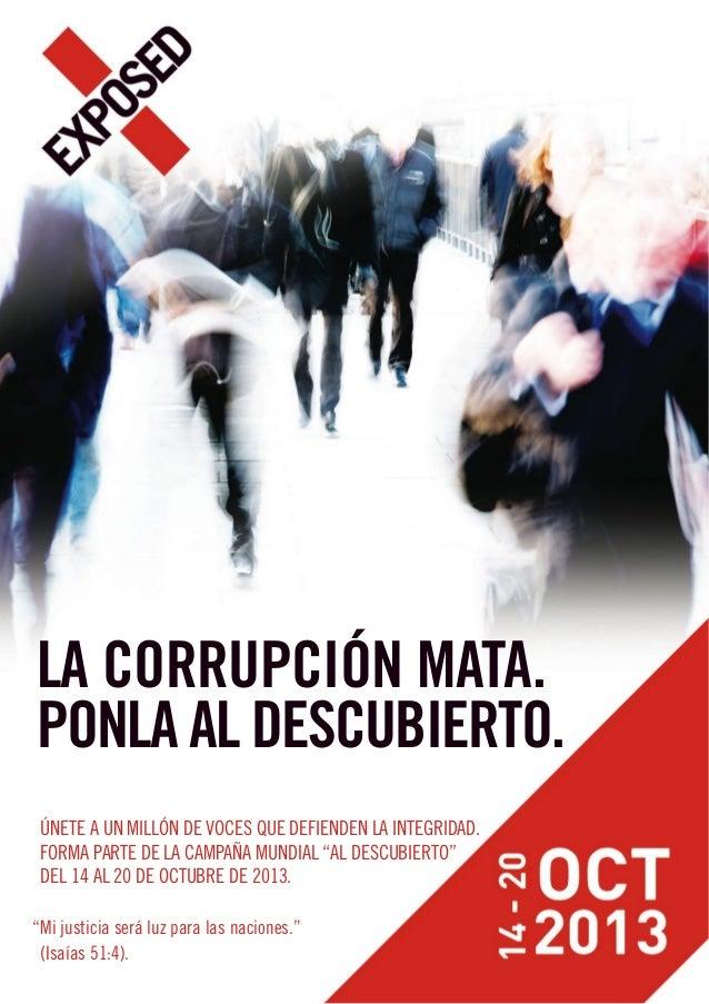 LA CORRUPCIÓN MATA.PONLA AL DESCUBIERTO.ÚNETE A UN MILLÓN DE VOCES QUE DEFIENDEN LA INTEGRIDAD.FORMA PARTE DE LA CAMPAÑA M...