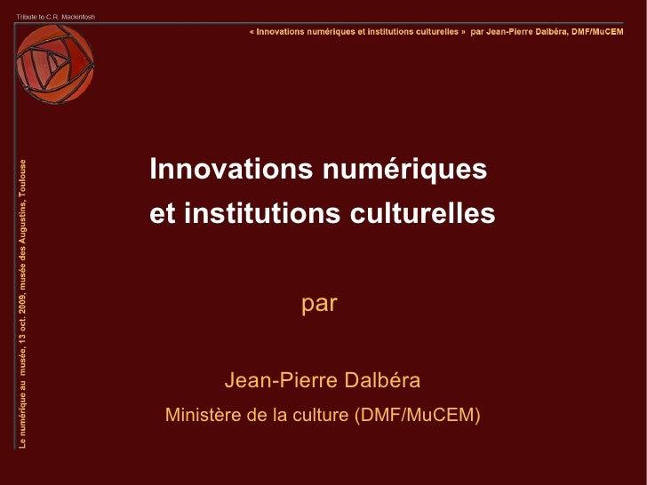 Innovations numériques et institutions culturelles                   par          Jean-Pierre Dalbéra  Ministère de la cul...
