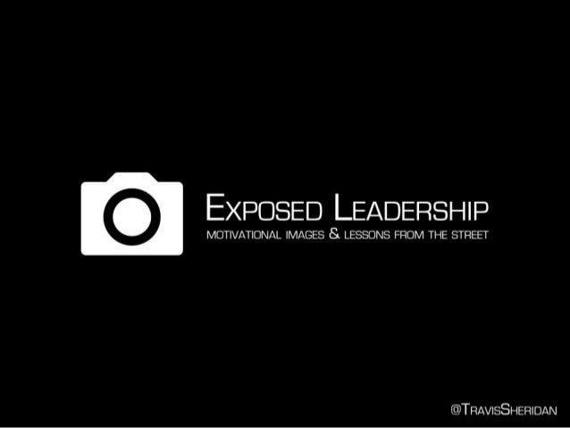 Exposed Leadership - Motivational Images and Lessons from the Street