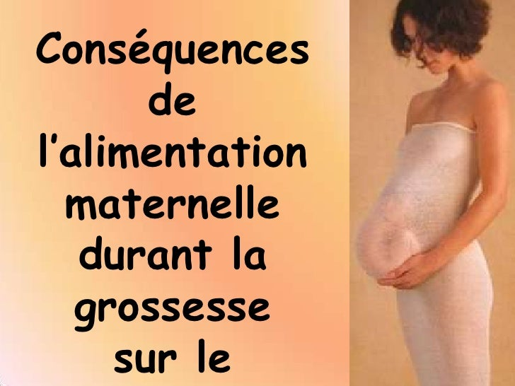 Conséquences       del'alimentation  maternelle   durant la   grossesse     sur le