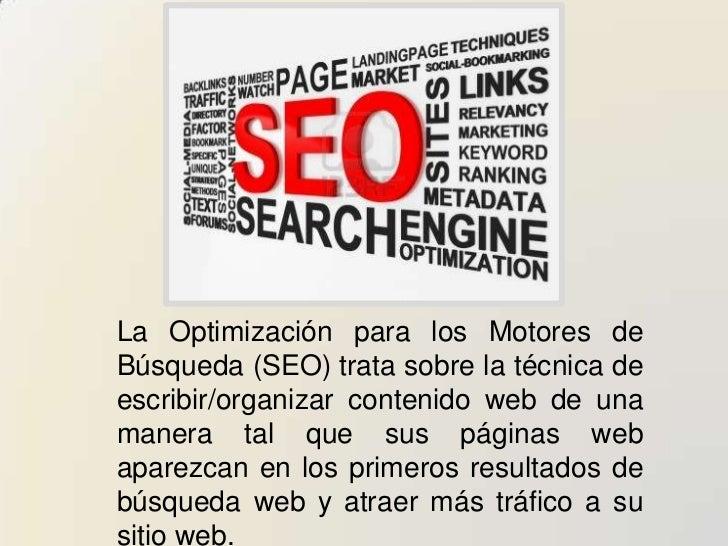 La Optimización para los Motores deBúsqueda (SEO) trata sobre la técnica deescribir/organizar contenido web de unamanera t...
