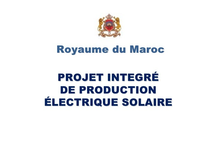 Royaume du Maroc    PROJET INTEGRÉ   DE PRODUCTION ÉLECTRIQUE SOLAIRE