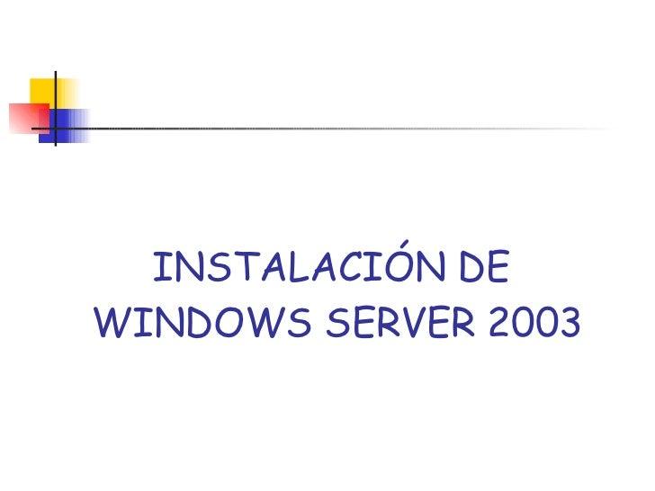 INSTALACIÓN DE  WINDOWS SERVER 2003
