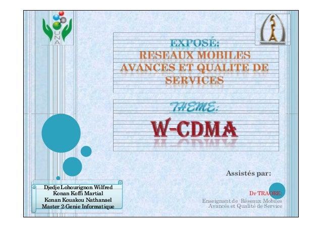 Assistés par:  Dr TRAORE:  Enseignant de Réseaux Mobiles  Avancés et Qualité de Service  Djedje DDjjeeddjjee LLoohhoouurri...