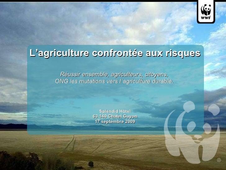 L'agriculture confrontée aux risques   Réussir ensemble, agriculteurs, citoyens,  ONG les mutations vers l ' agricultu...