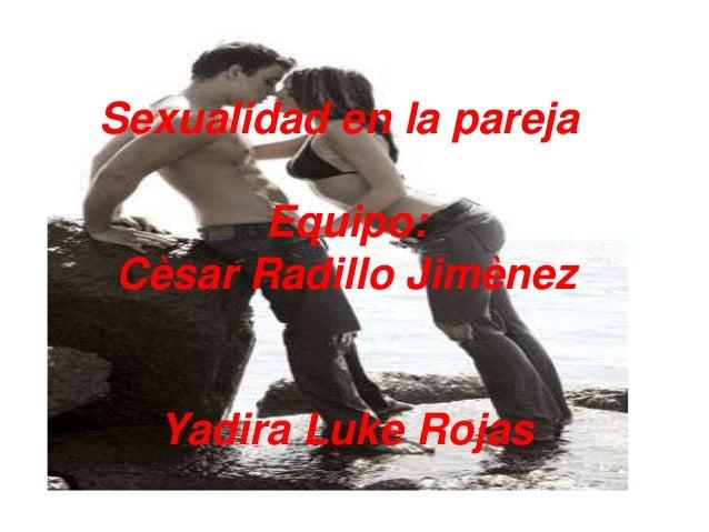 Sexualidad en la pareja Equipo: Cèsar Radillo Jimènez Yadira Luke Rojas