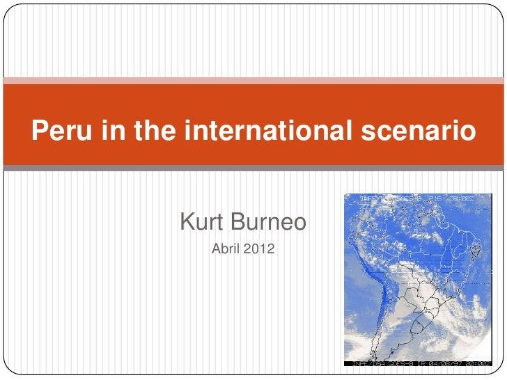 Peru in the international scenario           Kurt Burneo             Abril 2012