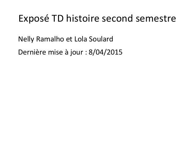 Exposé TD histoire second semestre Nelly Ramalho et Lola Soulard Dernière mise à jour : 8/04/2015