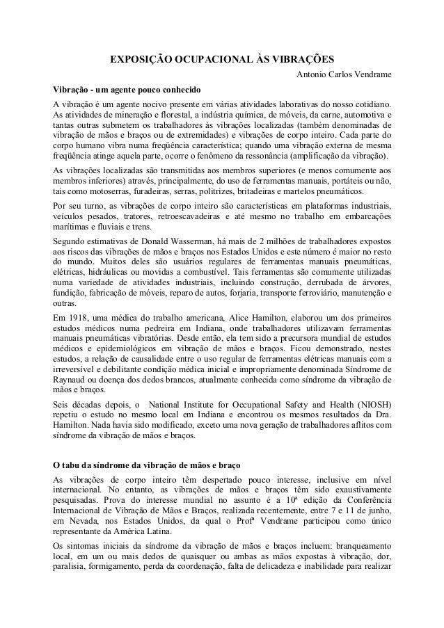 EXPOSIÇÃO OCUPACIONAL ÀS VIBRAÇÕES Antonio Carlos Vendrame Vibração - um agente pouco conhecido A vibração é um agente noc...