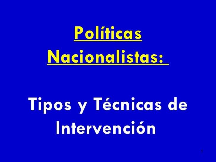Políticas Nacionalistas:  Tipos y Técnicas de Intervención