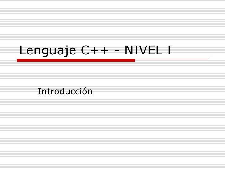 Lenguaje C++ - NIVEL I Introducción