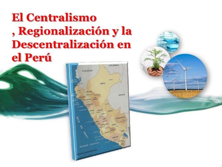 Centralismo, Descentralizacion y Regionalizacion