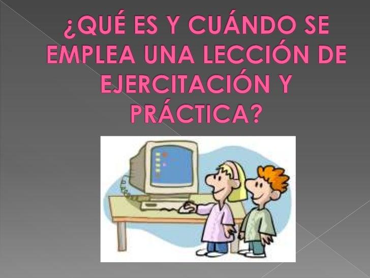  Es la modalidad que se realiza a través de  la práctica y los ejercicios Es la modalidad más difundida (AAC) La enseña...