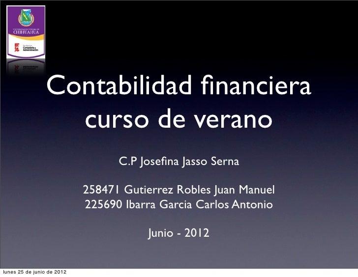 Contabilidad financiera                  curso de verano                                  C.P Josefina Jasso Serna          ...