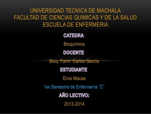 UNIVERSIDAD TECNICA DE MACHALA FACULTAD DE CIENCIAS QUIMICAS Y DE LA SALUD ESCUELA DE ENFERMERIA : Bioquímica : Bioq. Farm...