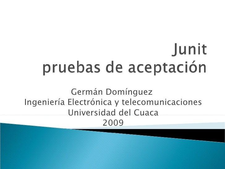 Germán Domínguez  Ingeniería Electrónica y telecomunicaciones Universidad del Cuaca 2009