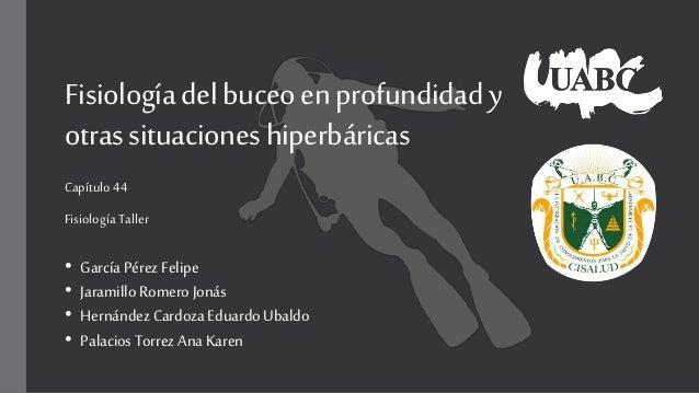 Fisiologíadelbuceoenprofundidady otrassituacioneshiperbáricas Capítulo 44 Fisiología Taller • García Pérez Felipe • Jarami...