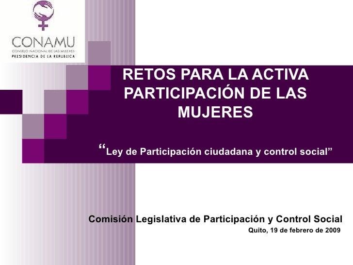 """RETOS PARA LA ACTIVA PARTICIPACIÓN DE LAS MUJERES """" Ley de Participación ciudadana y control social"""" Comisión Legislativa ..."""