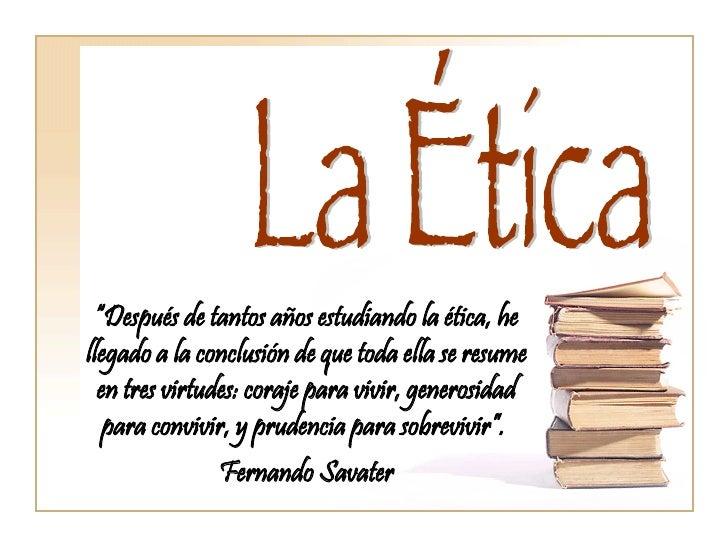 """La Ética """" Después de tantos años estudiando la ética, he llegado a la conclusión de que toda ella se resume en tres virtu..."""