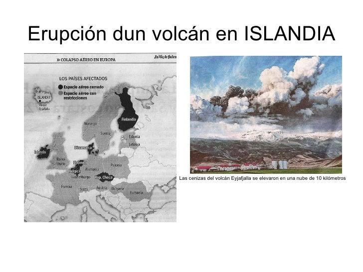 Erupción dun volcán en ISLANDIA Las cenizas del volcán Eyjafjalla se elevaron en una nube de 10 kilómetros