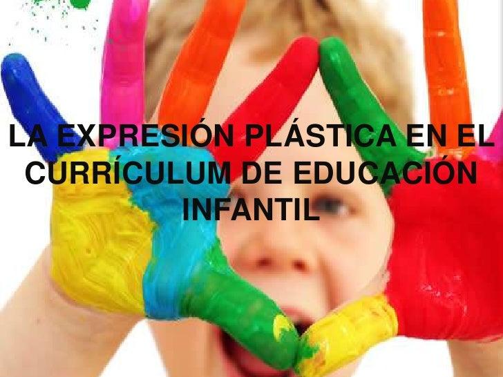 LA EXPRESIÓN PLÁSTICA EN EL CURRÍCULUM DE EDUCACIÓN INFANTIL<br />