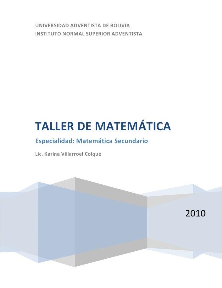 UNIVERSIDAD ADVENTISTA DE BOLIVIA INSTITUTO NORMAL SUPERIOR ADVENTISTA     TALLER DE MATEMÁTICA Especialidad: Matemática S...