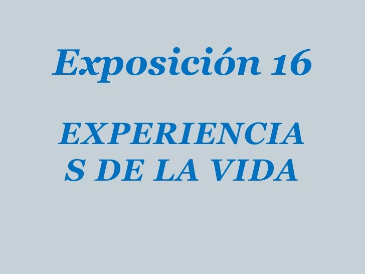 Exposición 16EXPERIENCIAS DE LA VIDA