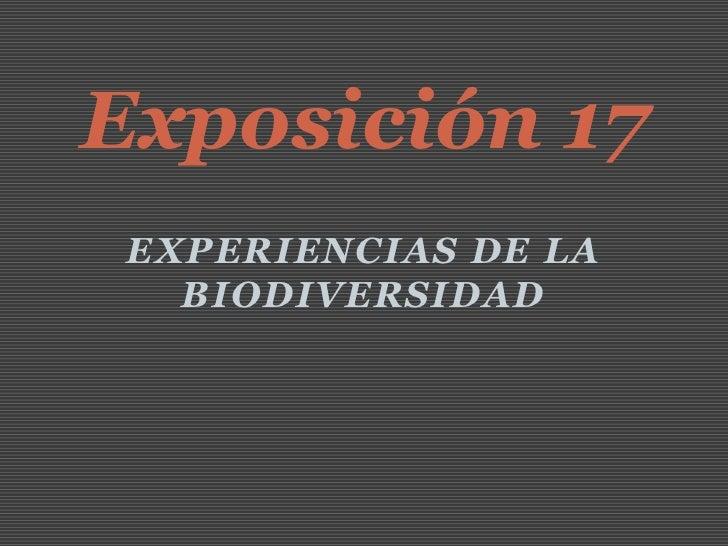 Exposición 17 EXPERIENCIAS DE LA   BIODIVERSIDAD