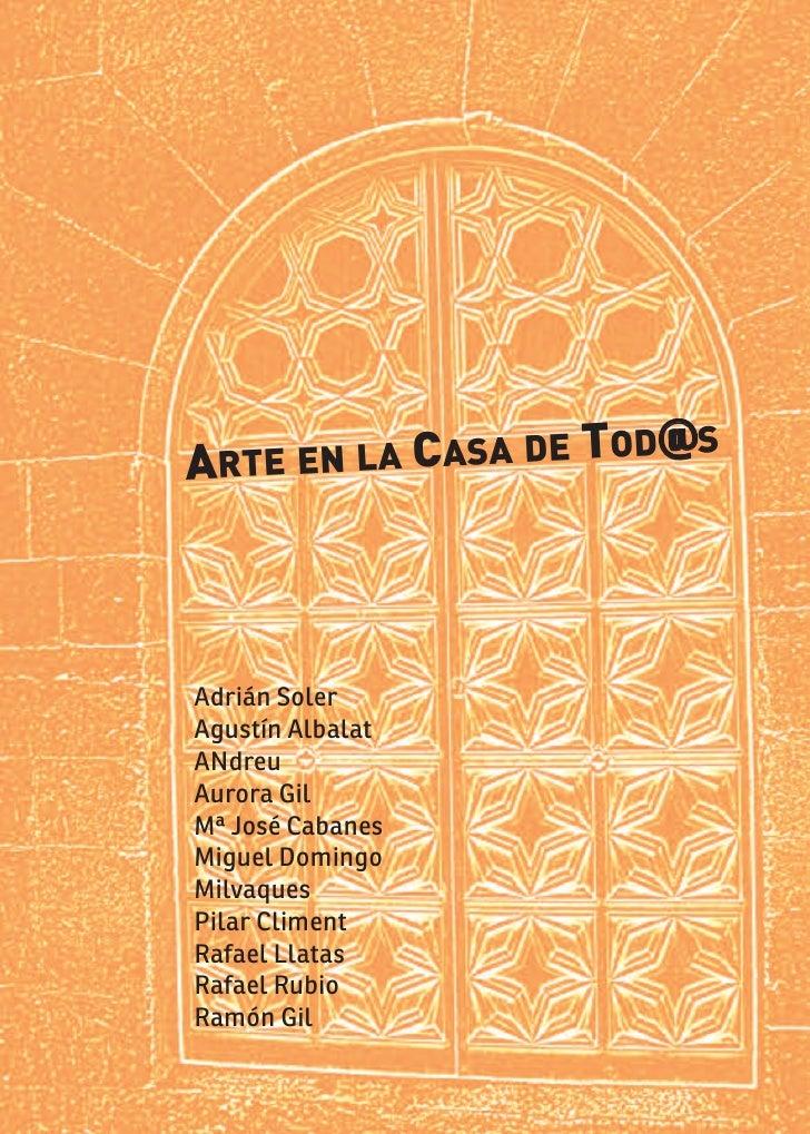 ARTE EN LA CASA DE                    TOD@S    Adrián Soler Agustín Albalat ANdreu Aurora Gil Mª José Cabanes Miguel Domin...
