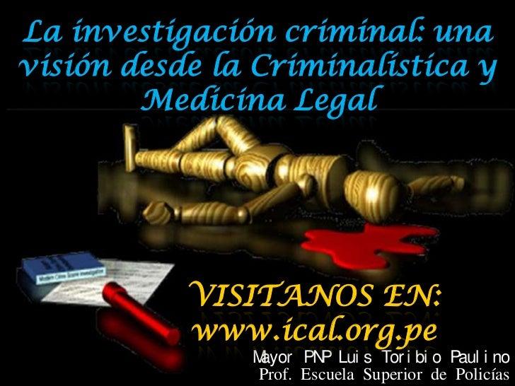 La investigación criminal: unavisión desde la Criminalística y        Medicina Legal           VISITANOS EN:           www...