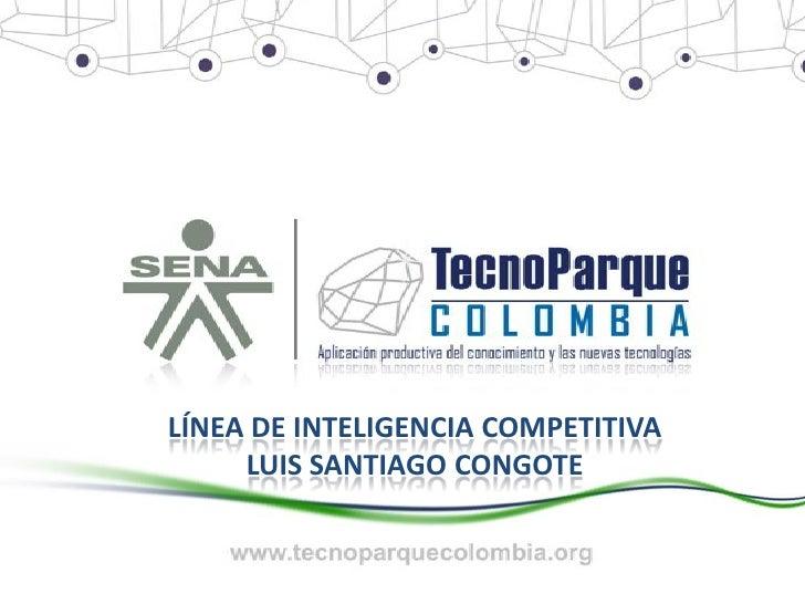 LÍNEA DE INTELIGENCIA COMPETITIVA      LUIS SANTIAGO CONGOTE