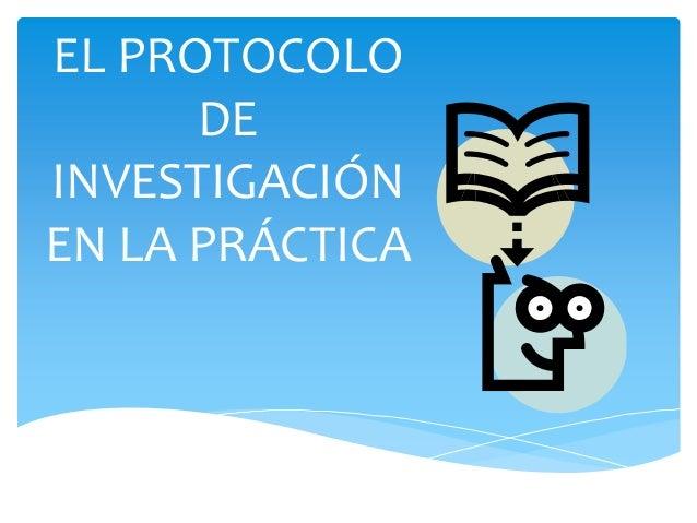 EL PROTOCOLO DE INVESTIGACIÓN EN LA PRÁCTICA