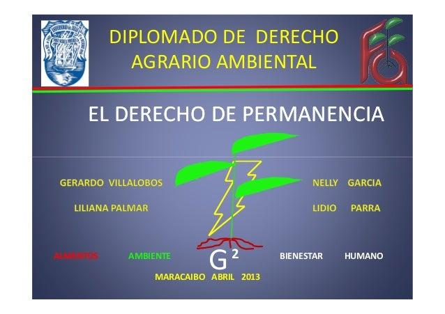 DIPLOMADO DE DERECHOAGRARIO AMBIENTALEL DERECHO DE PERMANENCIAEL DERECHO DE PERMANENCIAMARACAIBO ABRIL 2013G2ALMENTOS AMBI...
