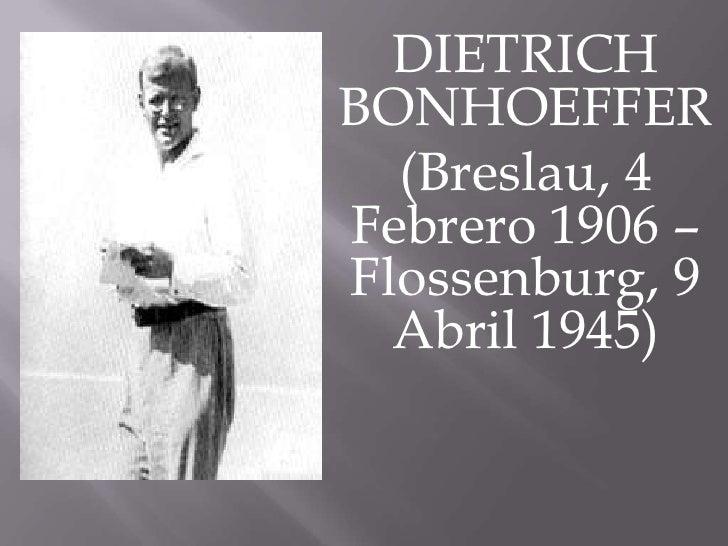 DIETRICHBONHOEFFER  (Breslau, 4Febrero 1906 –Flossenburg, 9  Abril 1945)