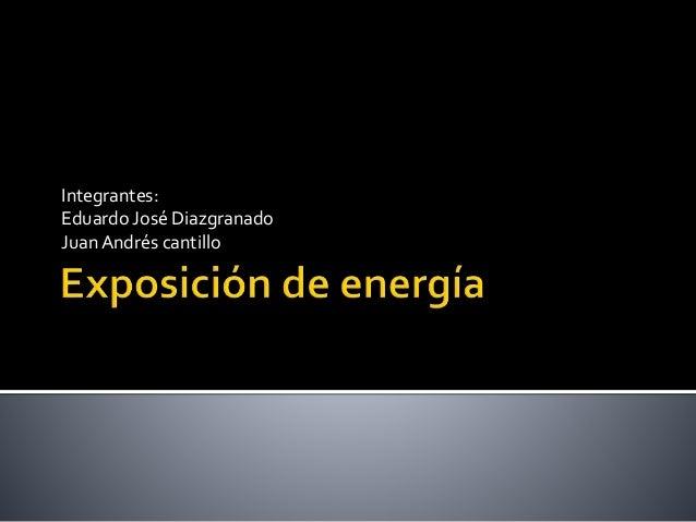 Integrantes: Eduardo José Diazgranado Juan Andrés cantillo