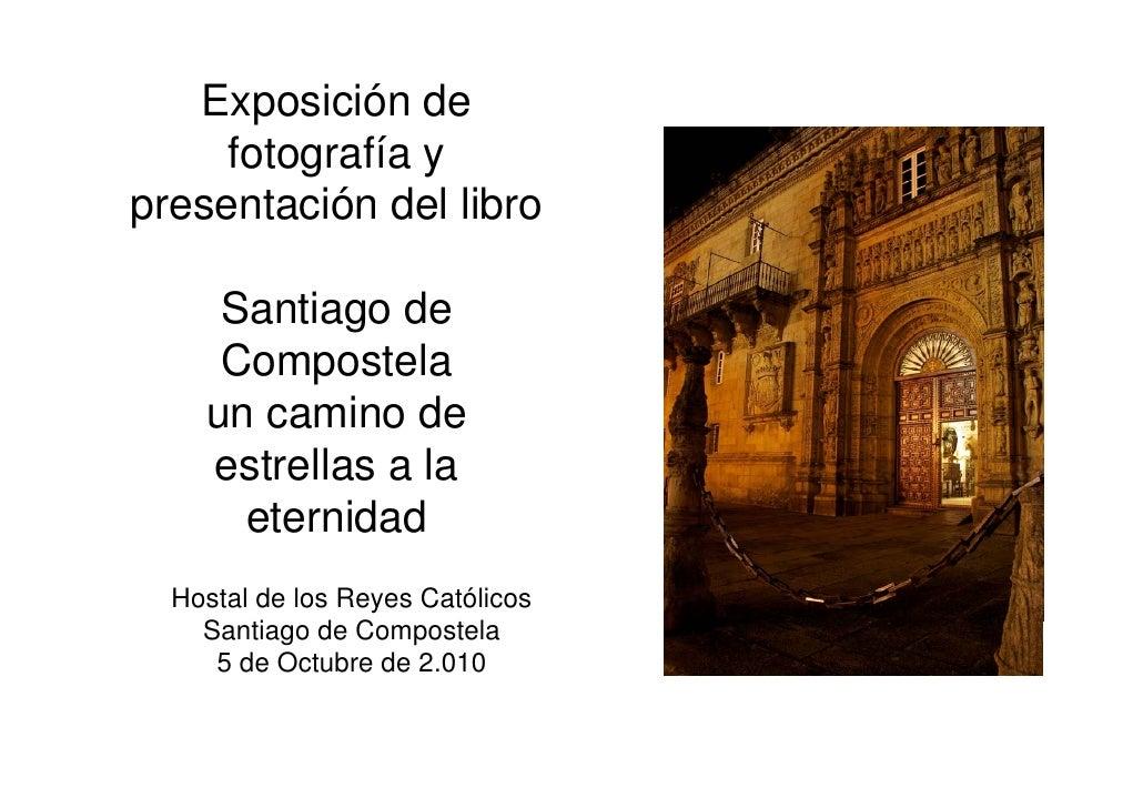 Exposición de     fotografía ypresentación del libro     Santiago de     Compostela    un camino de    estrellas a la     ...