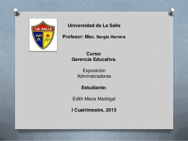 Universidad de La SalleProfesor: Msc. Sergio Herrera         Curso:    Gerencia Educativa.        Exposición      Administ...