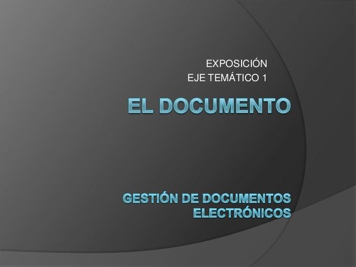 GESTION DE DOCUMENTOS ELECTRONICOS EJE TEMATICO 1