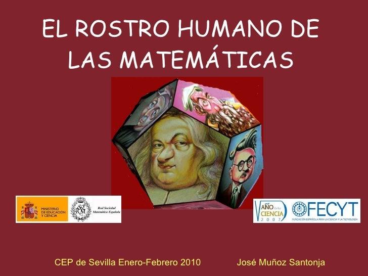 EL ROSTRO HUMANO DE LAS MATEMÁTICAS CEP de Sevilla Enero-Febrero 2010  José Muñoz Santonja