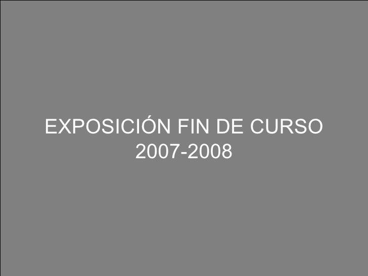 ExposicióN Fin De Curso 2007 08