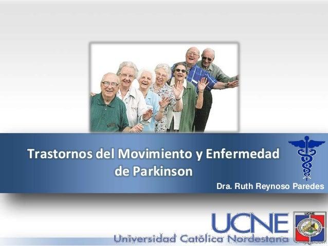 Trastornos del Movimiento y Enfermedad de Parkinson Dra. Ruth Reynoso Paredes