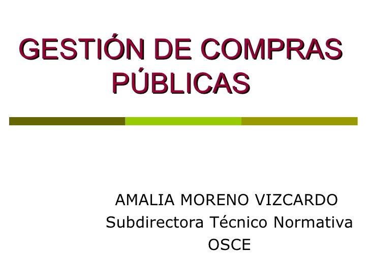 GESTIÓN DE COMPRAS PÚBLICAS AMALIA MORENO VIZCARDO  Subdirectora Técnico Normativa  OSCE