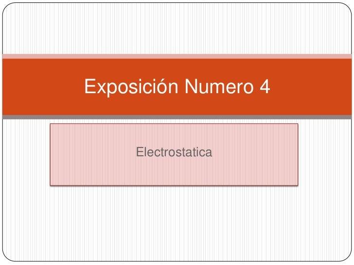 Exposición Numero 4     Electrostatica