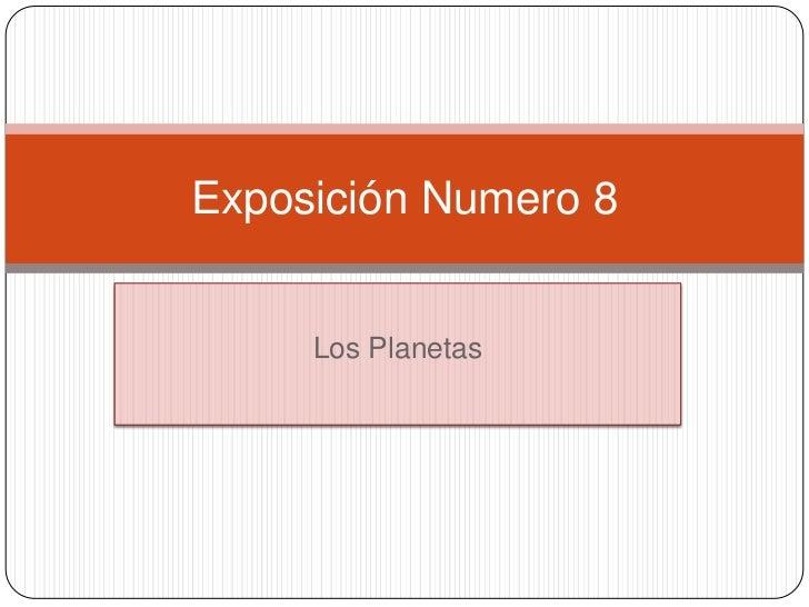 Exposición Numero 8     Los Planetas