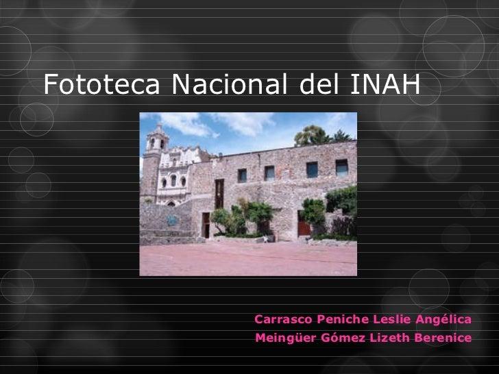 Fototeca Nacional del INAH Carrasco Peniche Leslie Angélica Meingüer Gómez Lizeth Berenice