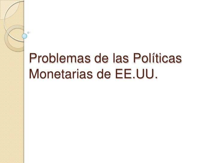 Problemas de las PolíticasMonetarias de EE.UU.