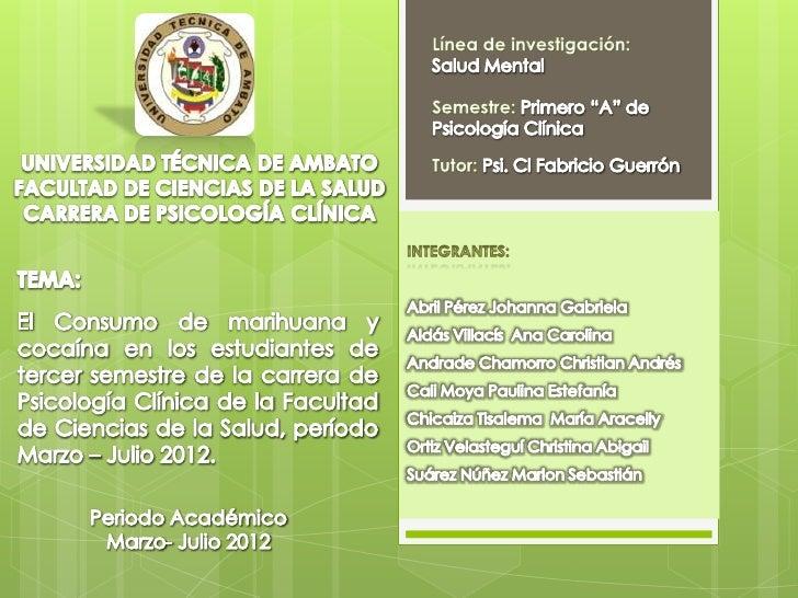 PROBLEMA DE INVESTIGACIÓN¿Cómo afecta el consumo de marihuana ycocaína en los estudiantes de tercer semestrede la Carrera ...