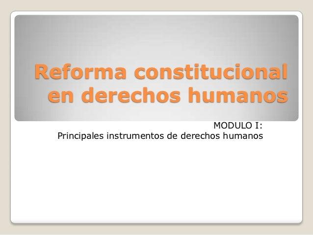Reforma constitucional en derechos humanos                                     MODULO I:  Principales instrumentos de dere...